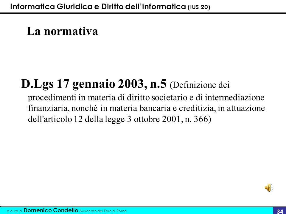 Informatica Giuridica e Diritto dellinformatica (IUS 20) a cura di Domenico Condello Avvocato del Foro di Roma 34 La normativa D.Lgs 17 gennaio 2003,