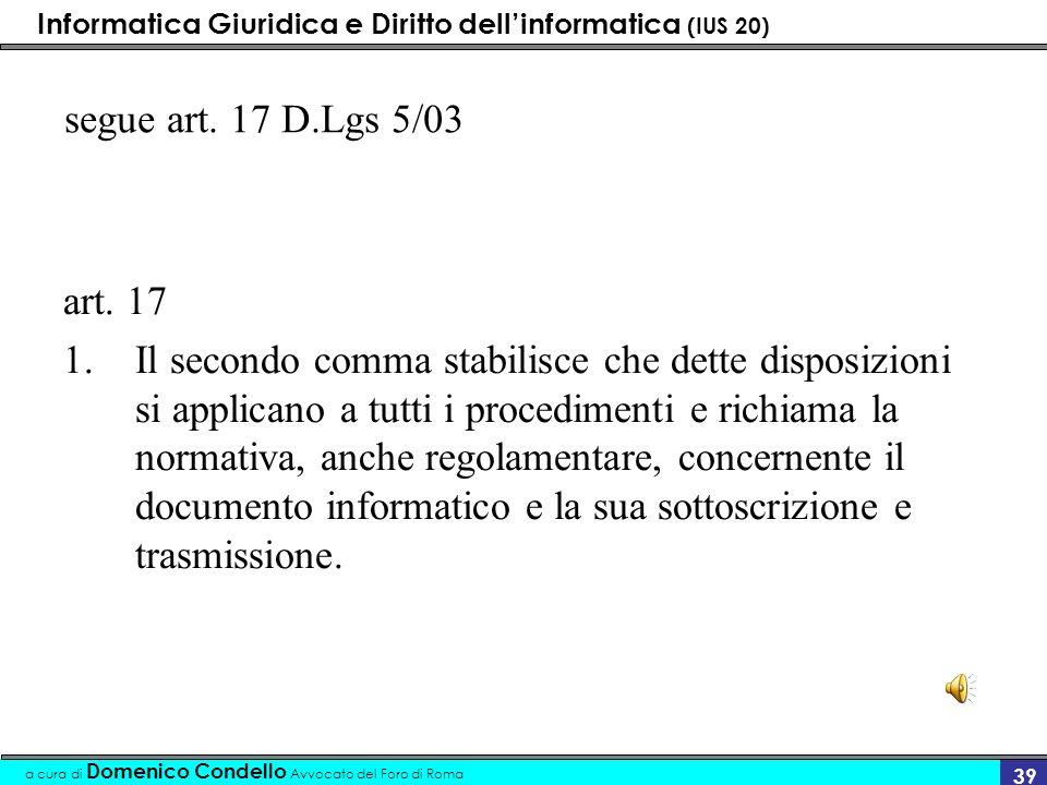 Informatica Giuridica e Diritto dellinformatica (IUS 20) a cura di Domenico Condello Avvocato del Foro di Roma 39 segue art. 17 D.Lgs 5/03 art. 17 1.I