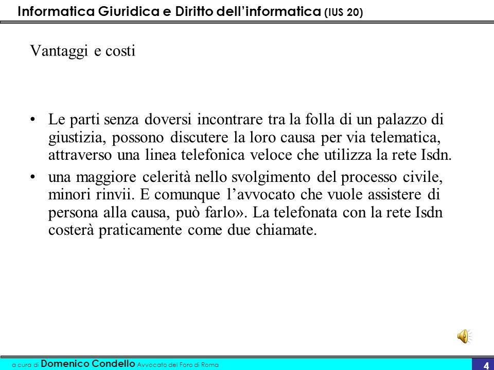 Informatica Giuridica e Diritto dellinformatica (IUS 20) a cura di Domenico Condello Avvocato del Foro di Roma 4 Vantaggi e costi Le parti senza dover