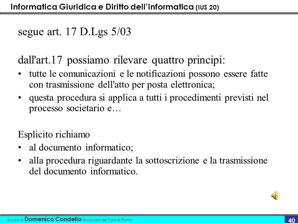 Informatica Giuridica e Diritto dellinformatica (IUS 20) a cura di Domenico Condello Avvocato del Foro di Roma 40 segue art. 17 D.Lgs 5/03 dall'art.17