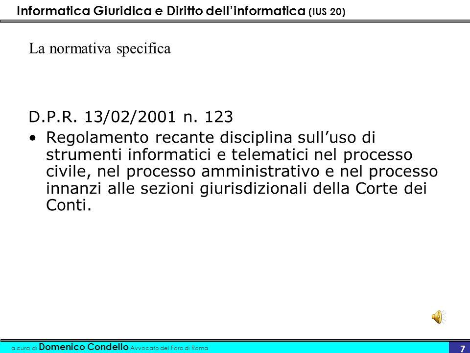 Informatica Giuridica e Diritto dellinformatica (IUS 20) a cura di Domenico Condello Avvocato del Foro di Roma 7 D.P.R. 13/02/2001 n. 123 Regolamento