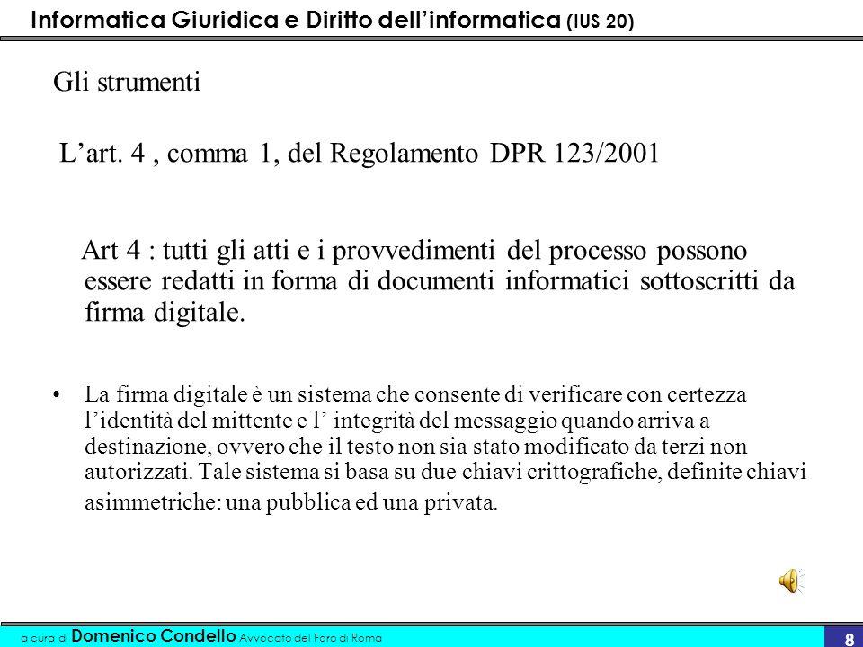 Informatica Giuridica e Diritto dellinformatica (IUS 20) a cura di Domenico Condello Avvocato del Foro di Roma 8 Gli strumenti Lart. 4, comma 1, del R