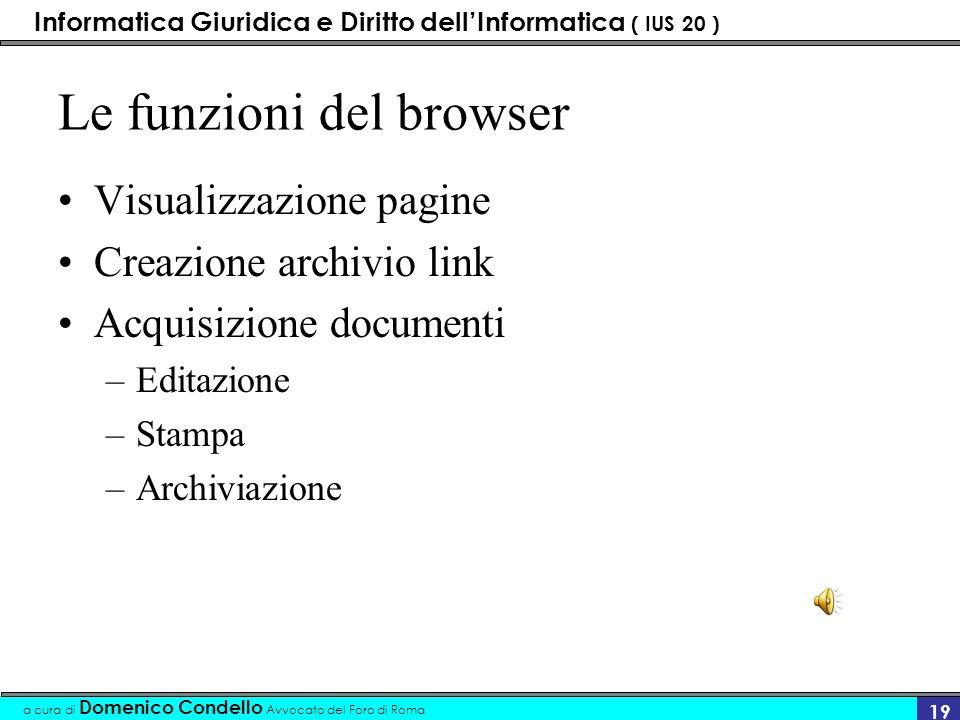 Informatica Giuridica e Diritto dellInformatica ( IUS 20 ) a cura di Domenico Condello Avvocato del Foro di Roma 18 I browser Internet explorer Mozill