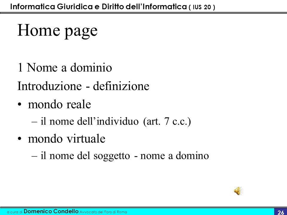 Informatica Giuridica e Diritto dellInformatica ( IUS 20 ) a cura di Domenico Condello Avvocato del Foro di Roma 25 Ci possono essere tre tipologie di