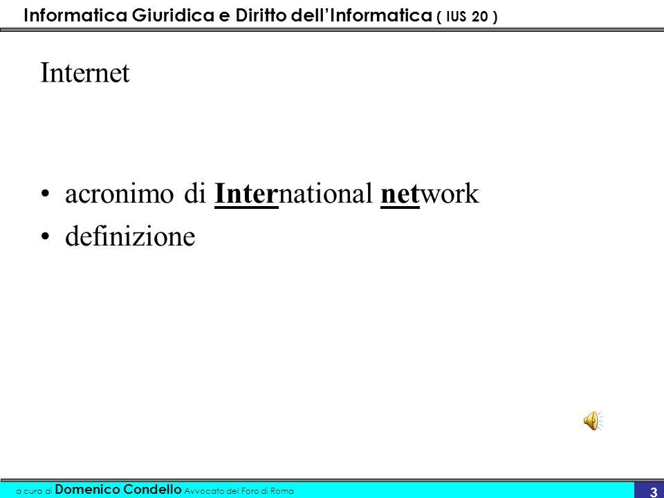 Informatica Giuridica e Diritto dellInformatica ( IUS 20 ) a cura di Domenico Condello Avvocato del Foro di Roma 33 TLD - Top Level Domain - disponibili attività-categorie (disponibili) –.com (Commerciale) –.edu (educazione) –net (network) –org (organizzazioni private, associazioni, fondazioni)