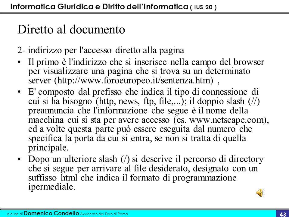 Informatica Giuridica e Diritto dellInformatica ( IUS 20 ) a cura di Domenico Condello Avvocato del Foro di Roma 42 Tutela giuridica Sono tre: Ricorso