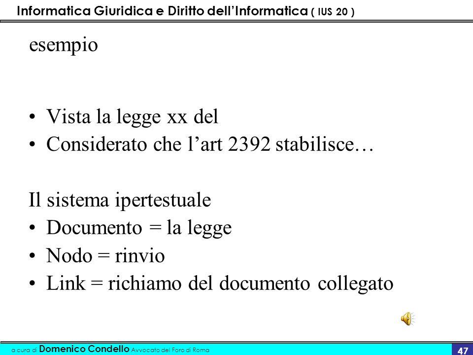 Informatica Giuridica e Diritto dellInformatica ( IUS 20 ) a cura di Domenico Condello Avvocato del Foro di Roma 46 differenze Il sistema ipertestuale