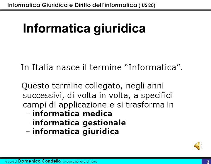 Informatica Giuridica e Diritto dellinformatica (IUS 20) a cura di Domenico Condello Avvocato del Foro di Roma 3 Informatica giuridica In Italia nasce il termine Informatica.