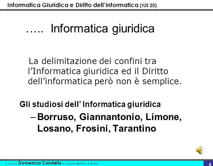 Informatica Giuridica e Diritto dellinformatica (IUS 20) a cura di Domenico Condello Avvocato del Foro di Roma 26 4.3 Secondo i soggetti delle attività giuridiche 1.