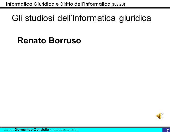 Informatica Giuridica e Diritto dellinformatica (IUS 20) a cura di Domenico Condello Avvocato del Foro di Roma 7 Gli studiosi dellInformatica giuridica Renato Borruso
