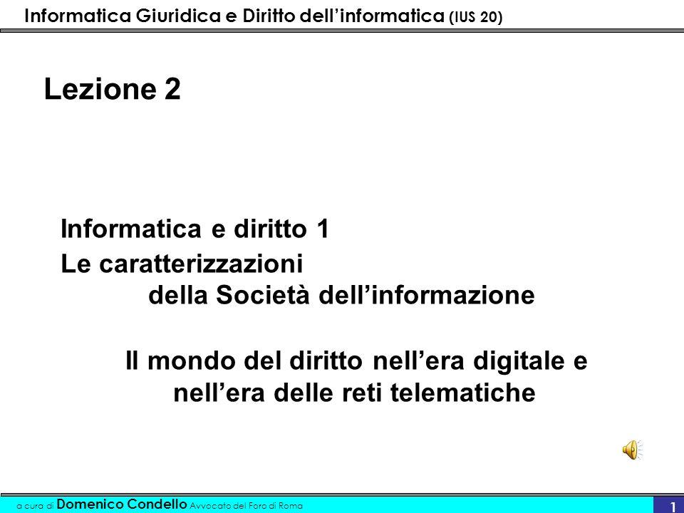 Informatica Giuridica e Diritto dellinformatica (IUS 20) a cura di Domenico Condello Avvocato del Foro di Roma 1 Lezione 2 Informatica e diritto 1 Le