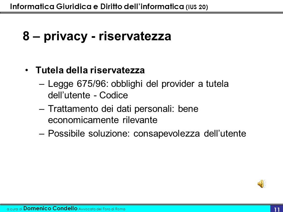 Informatica Giuridica e Diritto dellinformatica (IUS 20) a cura di Domenico Condello Avvocato del Foro di Roma 11 8 – privacy - riservatezza Tutela de