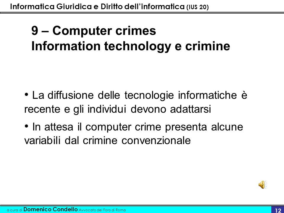 Informatica Giuridica e Diritto dellinformatica (IUS 20) a cura di Domenico Condello Avvocato del Foro di Roma 12 9 – Computer crimes Information tech