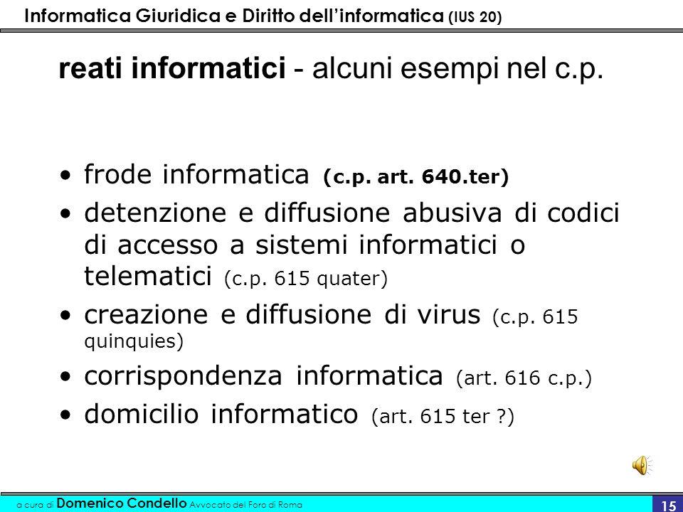 Informatica Giuridica e Diritto dellinformatica (IUS 20) a cura di Domenico Condello Avvocato del Foro di Roma 15 reati informatici - alcuni esempi ne