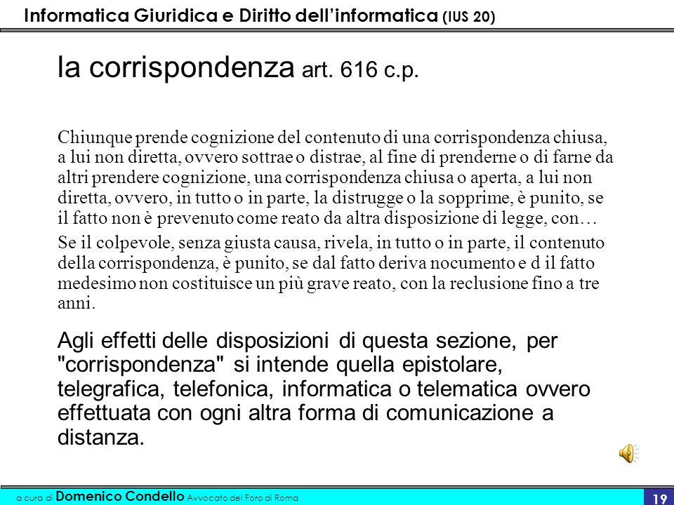 Informatica Giuridica e Diritto dellinformatica (IUS 20) a cura di Domenico Condello Avvocato del Foro di Roma 19 la corrispondenza art. 616 c.p. Chiu