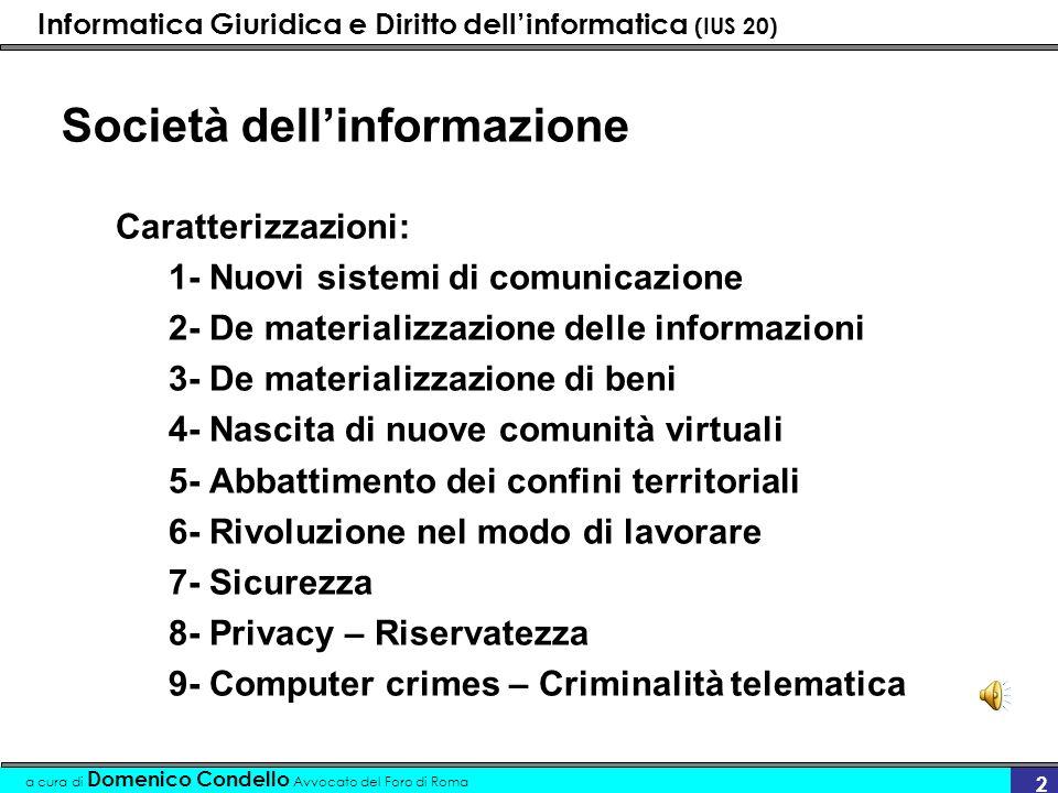 Informatica Giuridica e Diritto dellinformatica (IUS 20) a cura di Domenico Condello Avvocato del Foro di Roma 2 Società dellinformazione Caratterizza