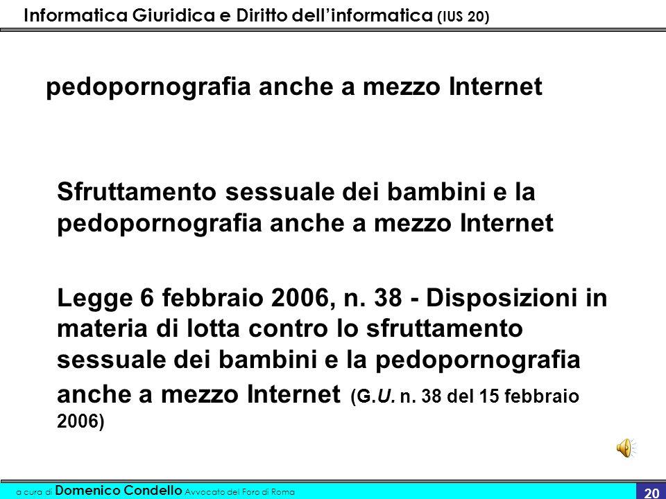 Informatica Giuridica e Diritto dellinformatica (IUS 20) a cura di Domenico Condello Avvocato del Foro di Roma 20 pedopornografia anche a mezzo Intern