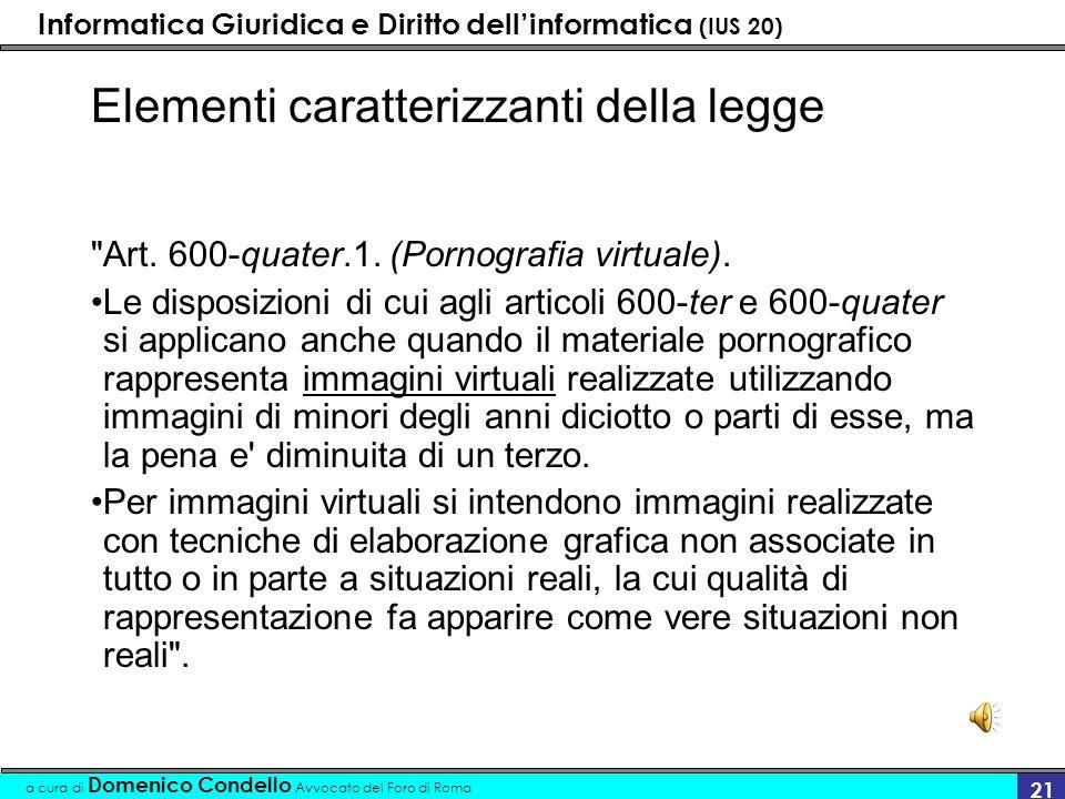 Informatica Giuridica e Diritto dellinformatica (IUS 20) a cura di Domenico Condello Avvocato del Foro di Roma 21 Elementi caratterizzanti della legge