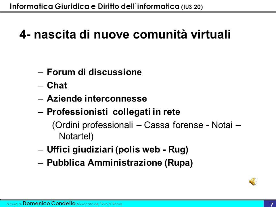 Informatica Giuridica e Diritto dellinformatica (IUS 20) a cura di Domenico Condello Avvocato del Foro di Roma 7 4- nascita di nuove comunità virtuali