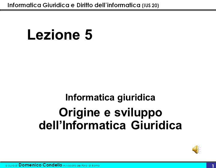 Informatica Giuridica e Diritto dellinformatica (IUS 20) a cura di Domenico Condello Avvocato del Foro di Roma 1 Lezione 5 Informatica giuridica Origi