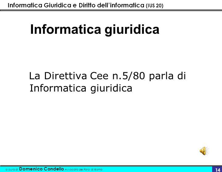 Informatica Giuridica e Diritto dellinformatica (IUS 20) a cura di Domenico Condello Avvocato del Foro di Roma 14 Informatica giuridica La Direttiva C