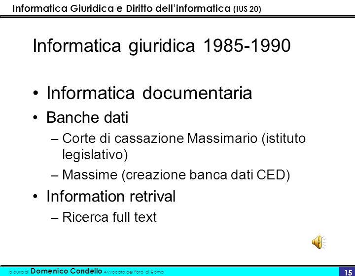 Informatica Giuridica e Diritto dellinformatica (IUS 20) a cura di Domenico Condello Avvocato del Foro di Roma 15 Informatica giuridica 1985-1990 Info