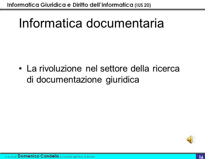 Informatica Giuridica e Diritto dellinformatica (IUS 20) a cura di Domenico Condello Avvocato del Foro di Roma 16 Informatica documentaria La rivoluzi