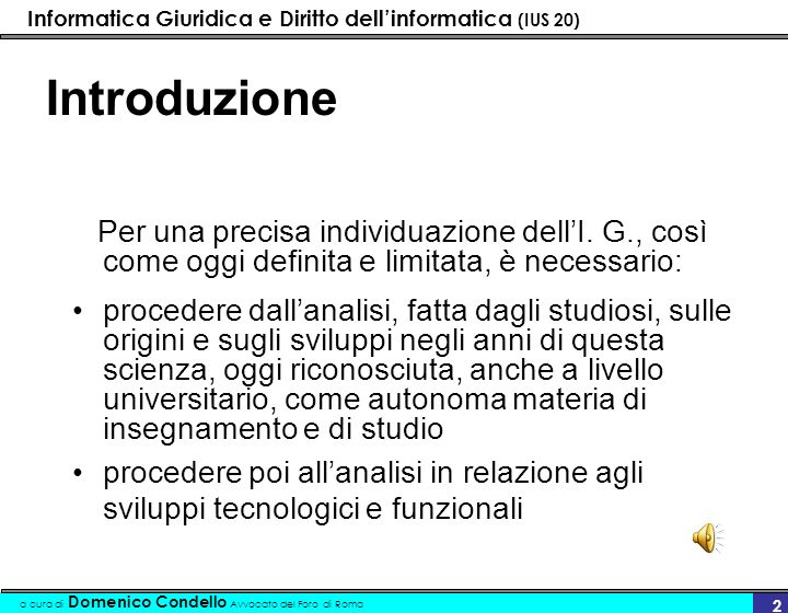 Informatica Giuridica e Diritto dellinformatica (IUS 20) a cura di Domenico Condello Avvocato del Foro di Roma 2 Introduzione Per una precisa individu