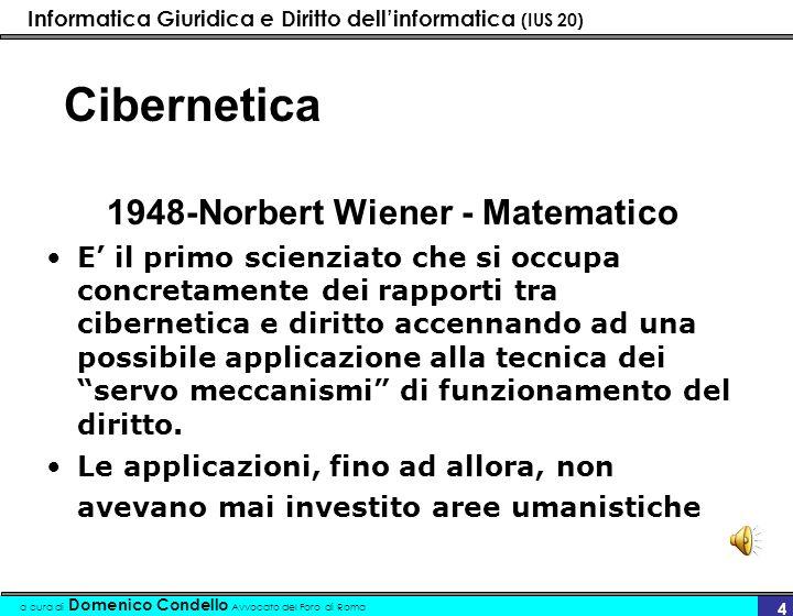 Informatica Giuridica e Diritto dellinformatica (IUS 20) a cura di Domenico Condello Avvocato del Foro di Roma 4 Cibernetica 1948-Norbert Wiener - Mat