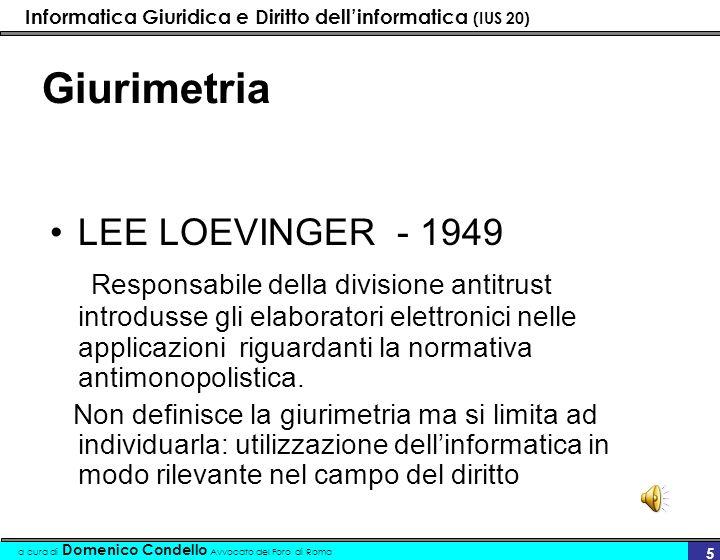Informatica Giuridica e Diritto dellinformatica (IUS 20) a cura di Domenico Condello Avvocato del Foro di Roma 5 Giurimetria LEE LOEVINGER - 1949 Resp