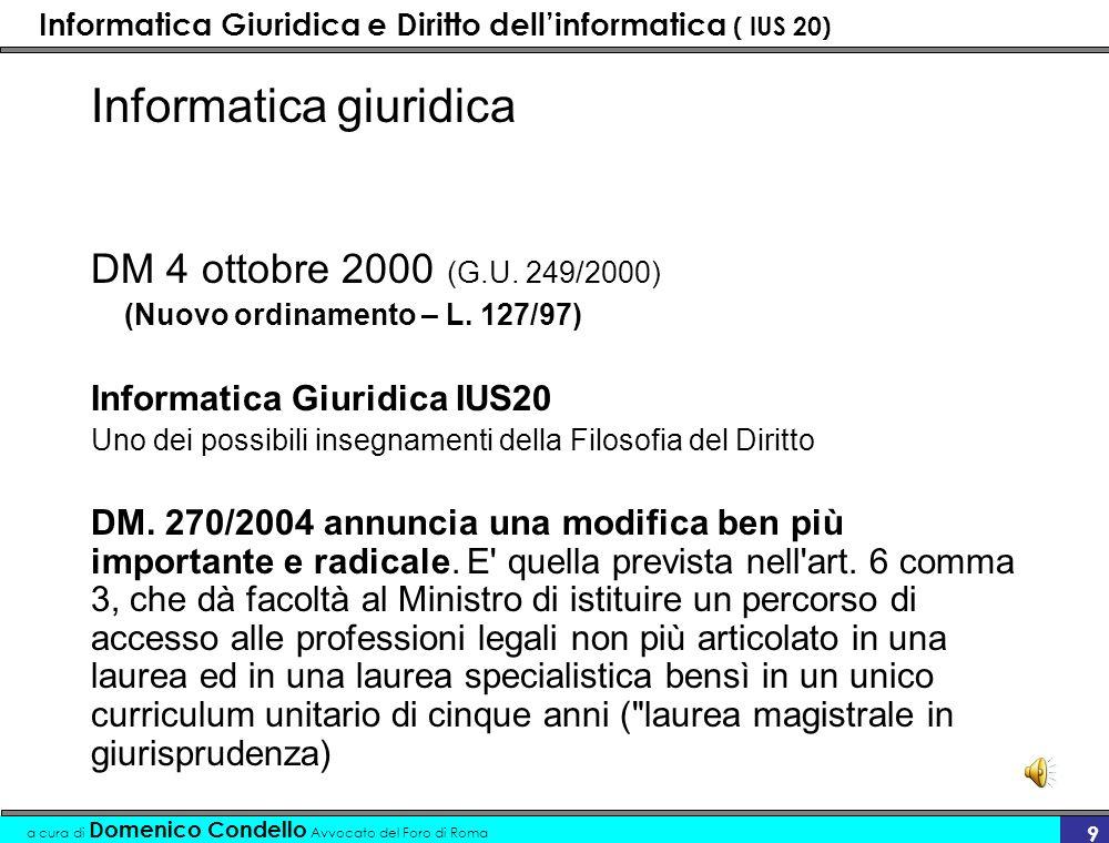 Informatica Giuridica e Diritto dellinformatica ( IUS 20) a cura di Domenico Condello Avvocato del Foro di Roma 9 Informatica giuridica DM 4 ottobre 2000 (G.U.