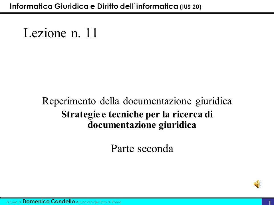 Informatica Giuridica e Diritto dellinformatica (IUS 20) a cura di Domenico Condello Avvocato del Foro di Roma 1 Lezione n. 11 Reperimento della docum