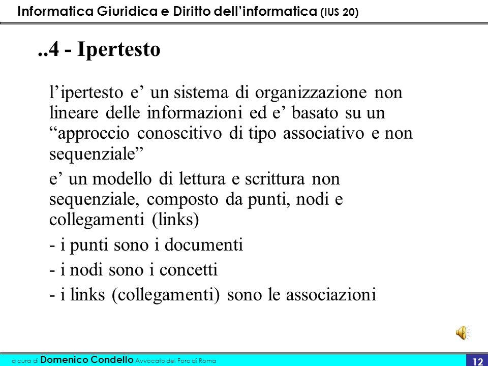 Informatica Giuridica e Diritto dellinformatica (IUS 20) a cura di Domenico Condello Avvocato del Foro di Roma 12..4 - Ipertesto lipertesto e un siste