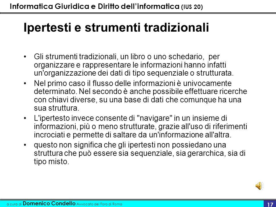 Informatica Giuridica e Diritto dellinformatica (IUS 20) a cura di Domenico Condello Avvocato del Foro di Roma 17 Ipertesti e strumenti tradizionali G