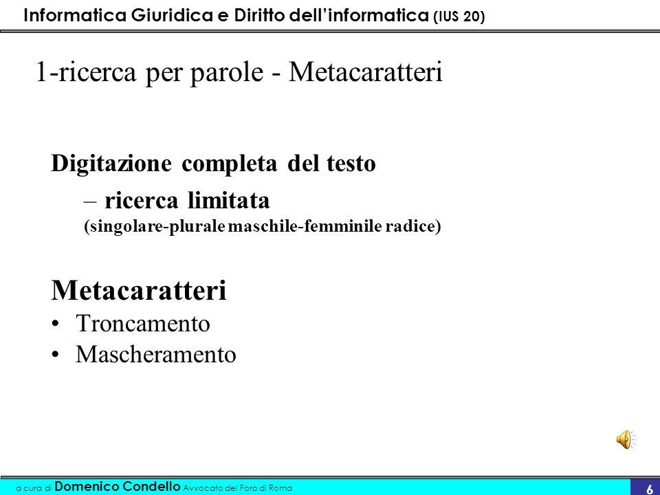 Informatica Giuridica e Diritto dellinformatica (IUS 20) a cura di Domenico Condello Avvocato del Foro di Roma 6 1-ricerca per parole - Metacaratteri