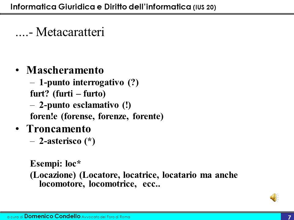 Informatica Giuridica e Diritto dellinformatica (IUS 20) a cura di Domenico Condello Avvocato del Foro di Roma 7....- Metacaratteri Mascheramento –1-p