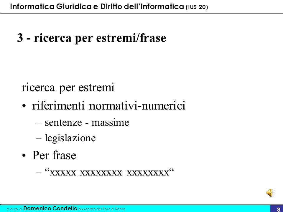 Informatica Giuridica e Diritto dellinformatica (IUS 20) a cura di Domenico Condello Avvocato del Foro di Roma 9 2 - ricerca per indici indici sistematici indici analitici