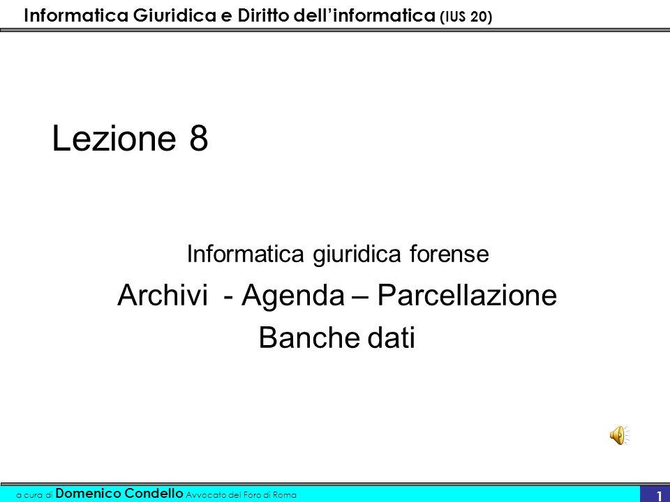 Informatica Giuridica e Diritto dellinformatica (IUS 20) a cura di Domenico Condello Avvocato del Foro di Roma 1 Lezione 8 Informatica giuridica forense Archivi - Agenda – Parcellazione Banche dati