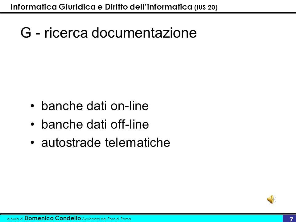 Informatica Giuridica e Diritto dellinformatica (IUS 20) a cura di Domenico Condello Avvocato del Foro di Roma 7 G - ricerca documentazione banche dati on-line banche dati off-line autostrade telematiche