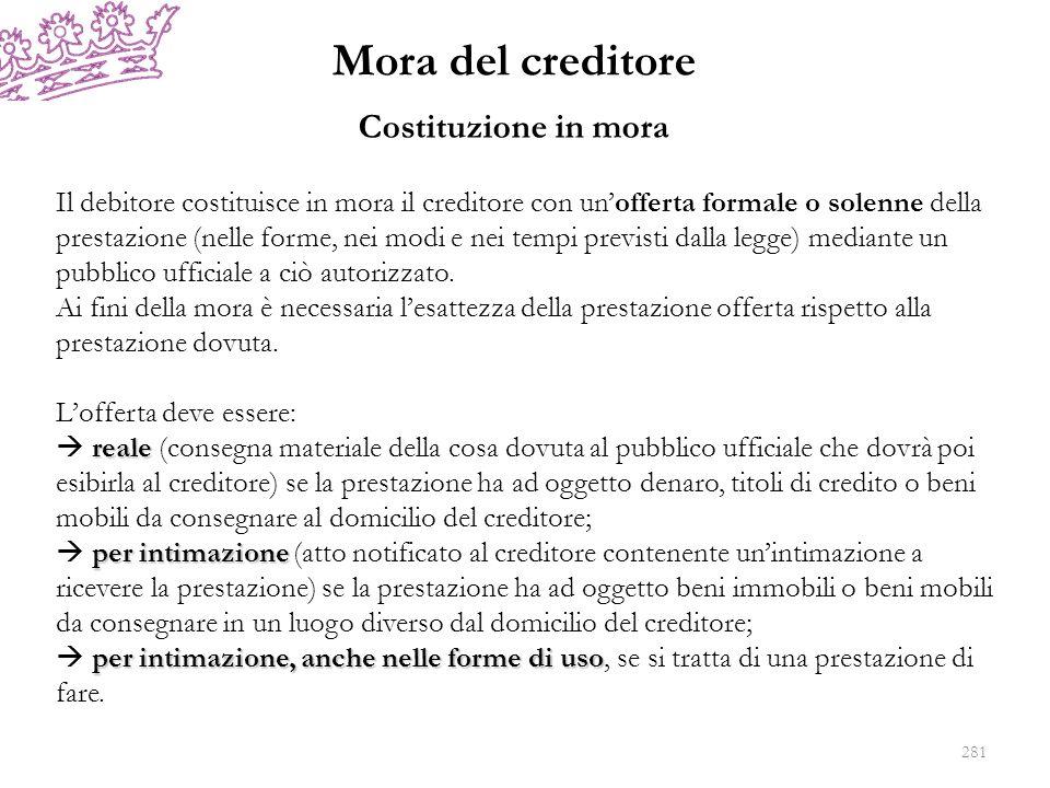 Mora del creditore Costituzione in mora Il debitore costituisce in mora il creditore con unofferta formale o solenne della prestazione (nelle forme, n