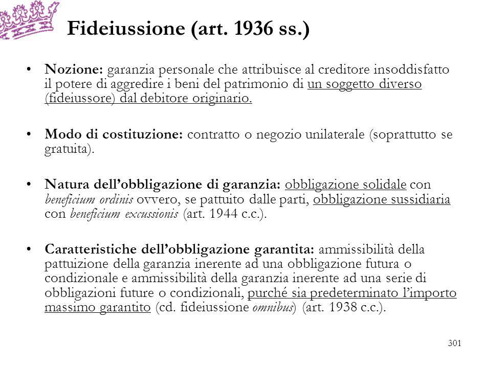 Fideiussione (art. 1936 ss.) Nozione: garanzia personale che attribuisce al creditore insoddisfatto il potere di aggredire i beni del patrimonio di un