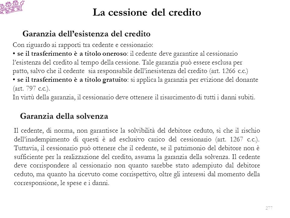 La cessione del credito Garanzia della solvenza Il cedente, di norma, non garantisce la solvibilità del debitore ceduto, sì che il rischio dellinademp