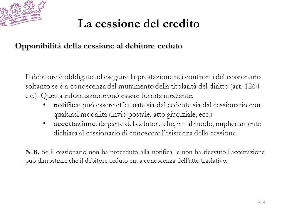 La cessione del credito Opponibilità della cessione al debitore ceduto Il debitore è obbligato ad eseguire la prestazione nei confronti del cessionari