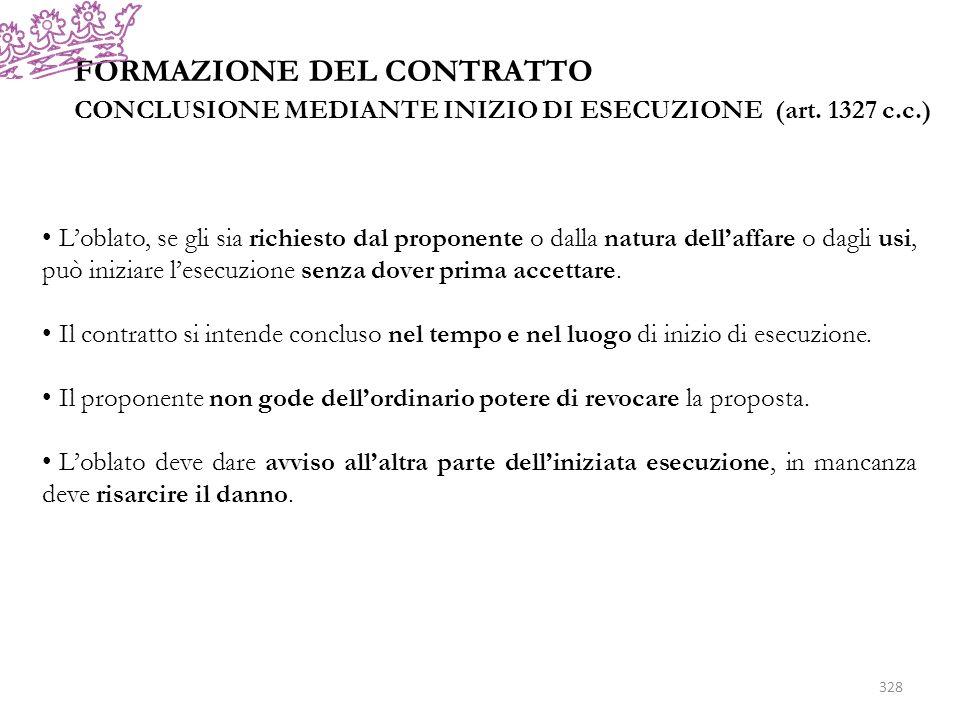 FORMAZIONE DEL CONTRATTO CONCLUSIONE MEDIANTE INIZIO DI ESECUZIONE (art. 1327 c.c.) Loblato, se gli sia richiesto dal proponente o dalla natura dellaf