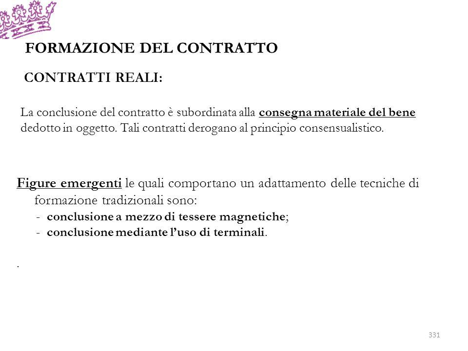 FORMAZIONE DEL CONTRATTO CONTRATTI REALI: La conclusione del contratto è subordinata alla consegna materiale del bene dedotto in oggetto. Tali contrat