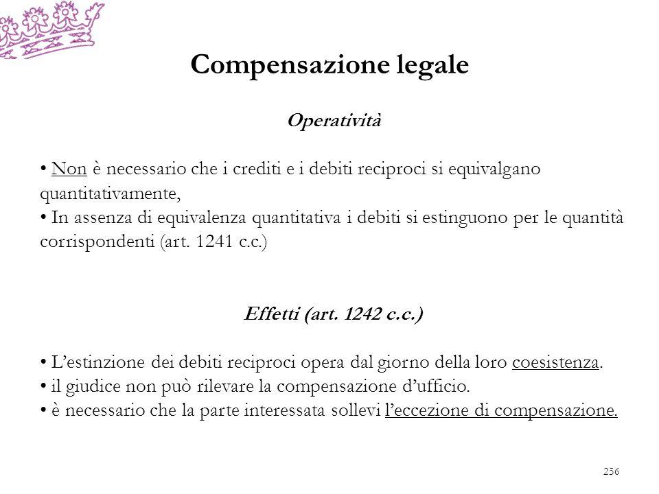 Compensazione legale Operatività Non è necessario che i crediti e i debiti reciproci si equivalgano quantitativamente, In assenza di equivalenza quantitativa i debiti si estinguono per le quantità corrispondenti (art.