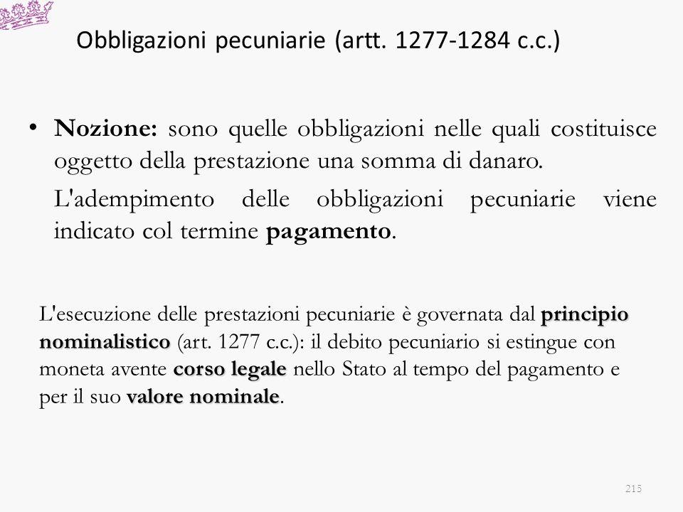 Obbligazioni pecuniarie (artt. 1277-1284 c.c.) Nozione: sono quelle obbligazioni nelle quali costituisce oggetto della prestazione una somma di danaro