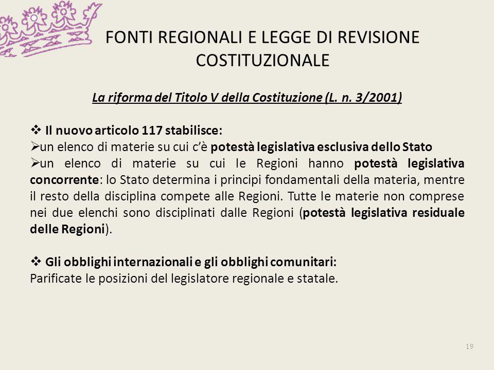 FONTI REGIONALI E LEGGE DI REVISIONE COSTITUZIONALE La riforma del Titolo V della Costituzione (L. n. 3/2001) Il nuovo articolo 117 stabilisce: un ele