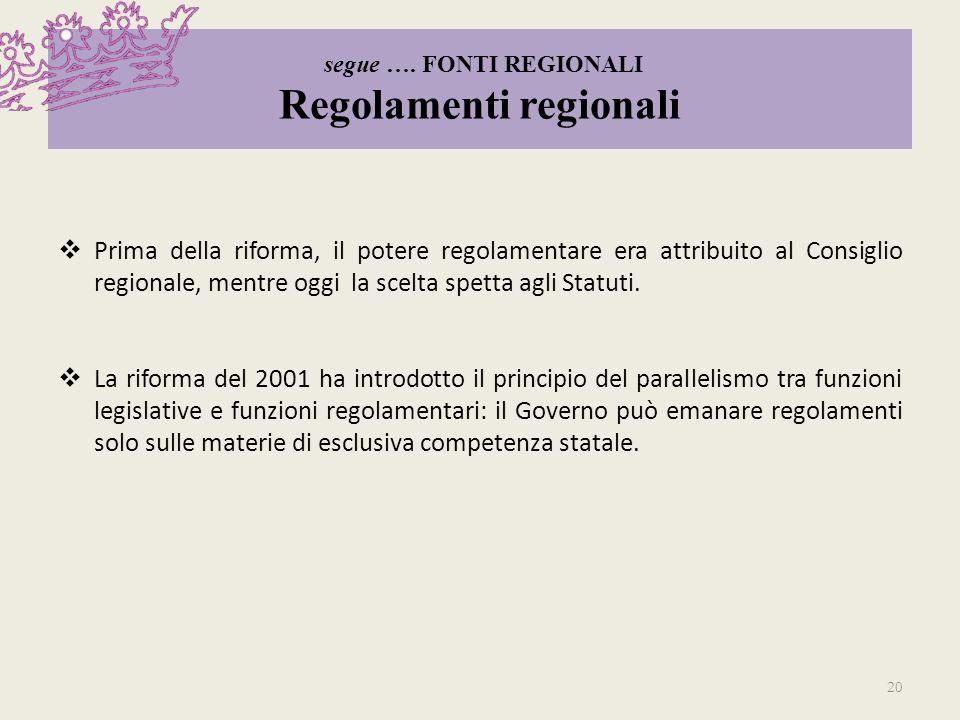 segue …. FONTI REGIONALI Regolamenti regionali Prima della riforma, il potere regolamentare era attribuito al Consiglio regionale, mentre oggi la scel