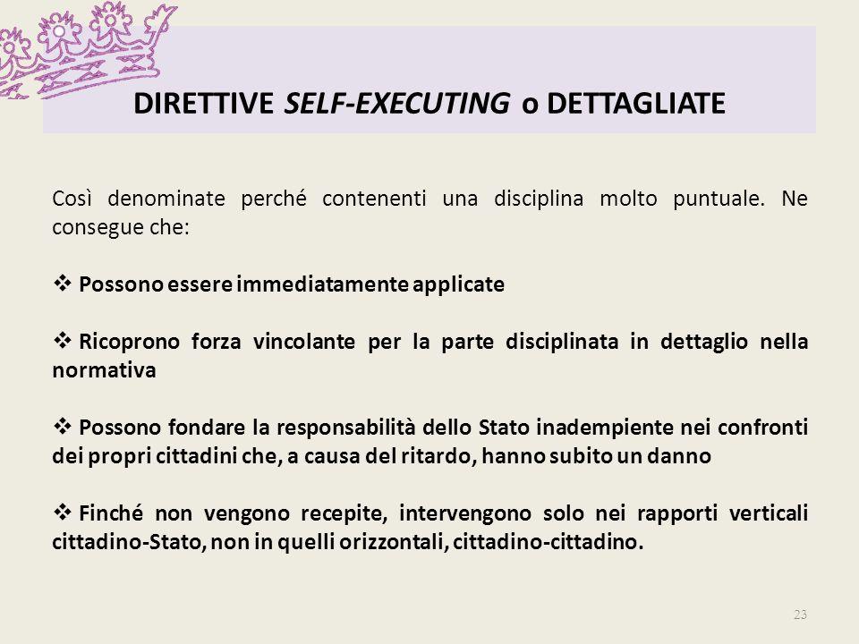 DIRETTIVE SELF-EXECUTING o DETTAGLIATE Così denominate perché contenenti una disciplina molto puntuale. Ne consegue che: Possono essere immediatamente